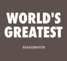 World's Greatest Exaggerator - White Lettering by Ron Marton