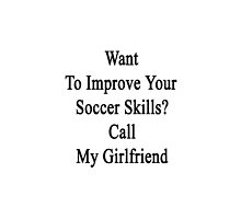 Want To Improve Your Soccer Skills? Call My Girlfriend  by supernova23