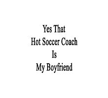Yes That Hot Soccer Coach Is My Boyfriend  by supernova23
