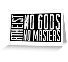 Atheist - No Masters  Greeting Card