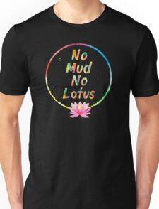 No Mud No Lotus Unisex T-Shirt