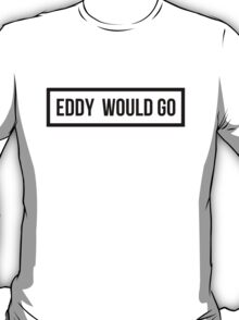 Eddy Would GO - Clear Background T-Shirt