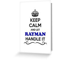 Keep Calm and Let RAYMAN Handle it Greeting Card