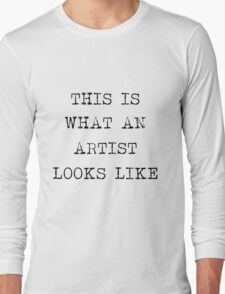 This is what an artist looks like Long Sleeve T-Shirt