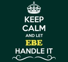 Keep Calm and Let EBE Handle it by robinson30