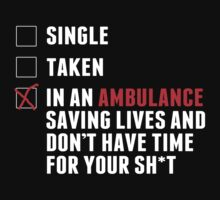 Single Taken In An Ambulance Saving Lives And Don't Have Time For Your Sh*t - TShirts & Hoodies by custom333