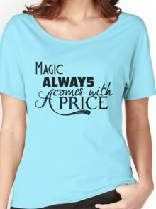 Magic Always Comes With A Price Women's Relaxed Fit T-Shirt