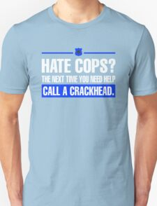 Hate Cops? The Next Time You Need Help Call A Crackhead T-Shirt