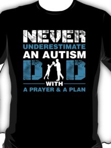 Never Underestimate An Autism Dad With A Prayer And A Plan T-Shirt