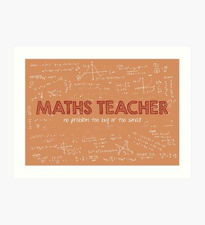 Maths Teacher (no problem too big or too small) Art Print