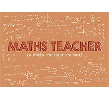 Maths Teacher (no problem too big or too small) Photographic Print