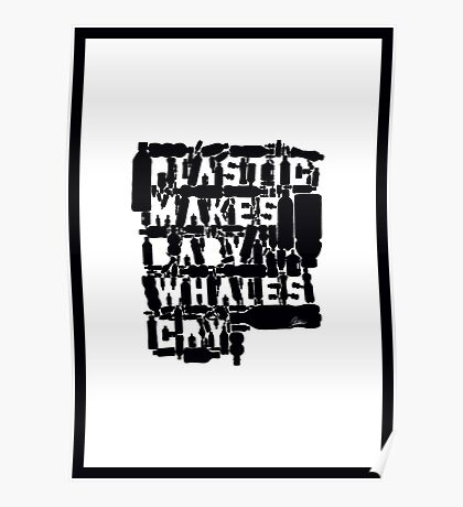 Plastic Makes Baby Whales Cry Poster