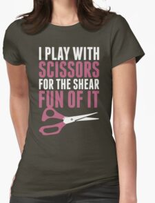 I Play With Scissors For The Shear Fun Of It T-Shirt