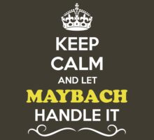 Keep Calm and Let MAYBACH Handle it by Neilbry
