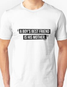 A boy's best friend is his mother. T-Shirt