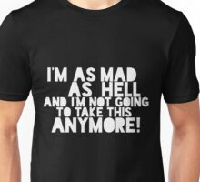 I'm as mad as hell, and I'm not going to take this anymore! Unisex T-Shirt