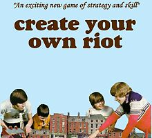 Create Your Own Riot by casualco