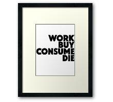 Work Buy Consume Die Framed Print