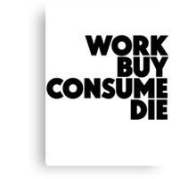 Work Buy Consume Die Canvas Print