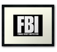 FBI Female Body Inspector Framed Print