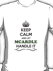 Keep Calm and Let MCARDLE Handle it T-Shirt
