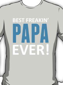 Best Freakin' Papa Ever! T-Shirt