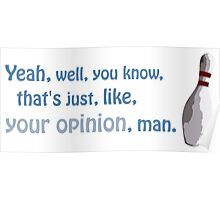 Yeah, well, you know, that's just, like, your opinion, man. Poster