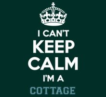 I can't keep calm I'm a COTTAGE by icanting
