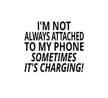 I'm Not Always Attached To My Phone, Sometimes It's Charging Photographic Print