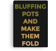 Bluffing Pots - Fold Canvas Print