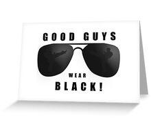 Good Guys Wear Black - V2 Greeting Card