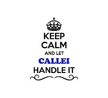 Keep Calm and Let CALLEI Handle it Photographic Print
