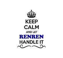 Keep Calm and Let RENREN Handle it Photographic Print