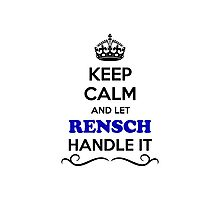 Keep Calm and Let RENSCH Handle it Photographic Print