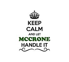 Keep Calm and Let MCCRONE Handle it Photographic Print