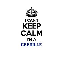 I can't keep calm I'm a CREDILLE Photographic Print