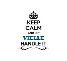 Keep Calm and Let VIELLE Handle it Photographic Print