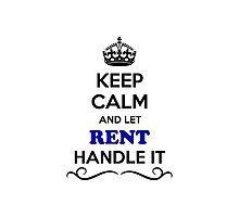 Keep Calm and Let RENT Handle it Photographic Print