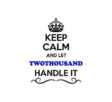 Keep Calm and Let TWOTHOUSAND Handle it Photographic Print