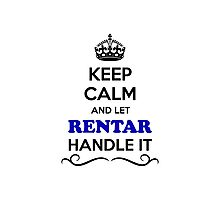 Keep Calm and Let RENTAR Handle it Photographic Print