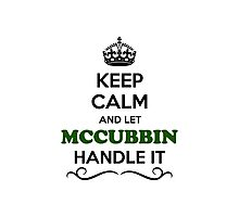 Keep Calm and Let MCCUBBIN Handle it Photographic Print