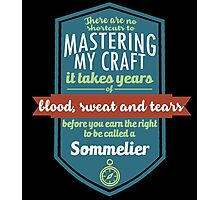 """""""There are no shortcuts to Mastering My Craft, it takes years of blood, sweat and tears before you earn the right to be called a Sommelier"""" Collection #450206 Photographic Print"""