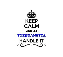 Keep Calm and Let TYEQUANETTA Handle it Photographic Print