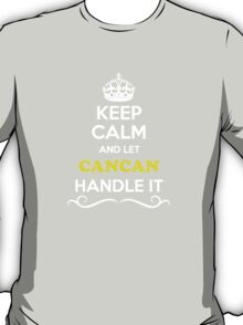 Keep Calm and Let CANCAN Handle it T-Shirt