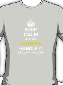 Keep Calm and Let CANDER Handle it T-Shirt