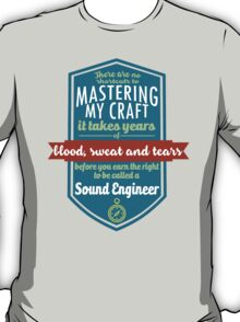 """""""There are no shortcuts to Mastering My Craft, it takes years of blood, sweat and tears before you earn the right to be called a Sound Engineer"""" Collection #450207 T-Shirt"""
