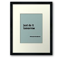 just do it... tomorrow Framed Print
