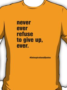 never ever refuse to give up, ever, T-Shirt