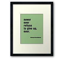 never ever refuse to give up, ever, Framed Print