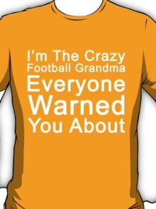 I'M THE CRAZY FOOTBALL GRANDMA EVERYONE WARNED YOU ABOUT T-Shirt